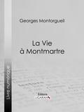 Georges Montorgueil et  Ligaran - La vie à Montmartre.