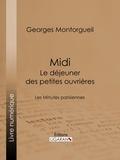 Georges Montorgueil et  Ligaran - Midi : Le Déjeuner des petites ouvrières - Les Minutes parisiennes.