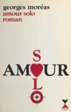 Georges Moréas - Amour solo.