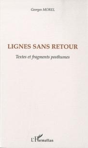 Georges Morel - Lignes sans retour - Textes et fragments posthumes.