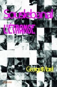 Georges Morel - Sous le banal l'étrange.