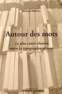 Georges Morell - Autour des mots - Le plus court chemin entre la typographie et vous.