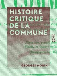 Georges Morin - Histoire critique de la Commune.
