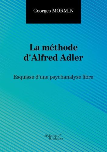La méthode d'Alfred Adler. Esquisse d'une psychanalyse libre