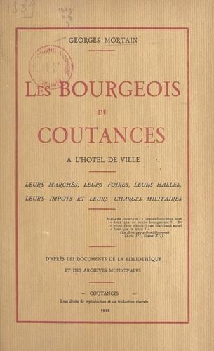 Les bourgeois de Coutances à l'hôtel de ville. Leurs marchés, leurs foires, leurs halles, leurs impôts et leurs charges militaires. D'après les documents de la bibliothèque et des archives municipales