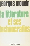 Georges Mounin - La Littérature et ses technocraties.