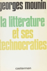 Georges Mounin - La Littérature et ses technocraties.