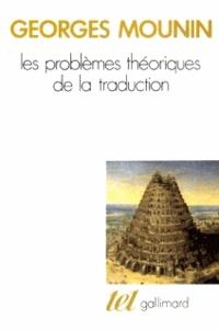 Georges Mounin - Les Problèmes théoriques de la traduction.