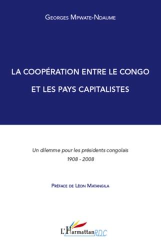 Georges Mpwate-Ndaume - La coopération entre le Congo et les pays capitalistes - Un dilemme pour les présidents congolais 1908-2008.