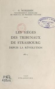 Georges Muhleisen - Les sièges des tribunaux de Strasbourg depuis la Révolution.