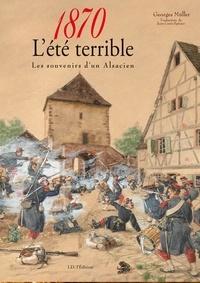 Georges Müller - 1870, l'été terrible - Les souvenirs d'un Alsacien.