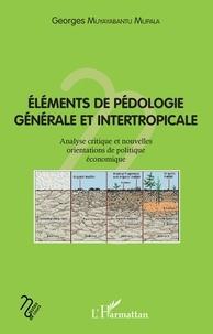 Georges Muyayabantu Mupala - Eléments de pédologie générale et intertropicale - Analyse critique et nouvelles orientaions de politique économique.