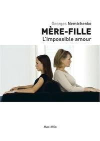 Georges Nemtchenko - Mère-fille : l'amour impossible.