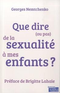 Georges Nemtchenko - Que dire (ou pas) de la sexualité à mes enfants ?.