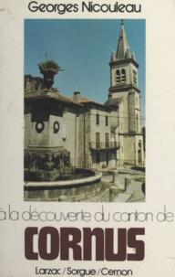 Georges Nicouleau - À la découverte du canton de Cornus - Larzac, Sorgue, Cernon.