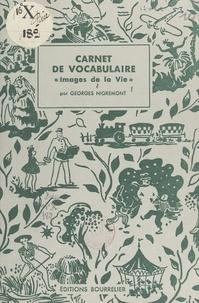 Georges Nigremont et L. Pelletier - Carnet de vocabulaire - Images de la vie.