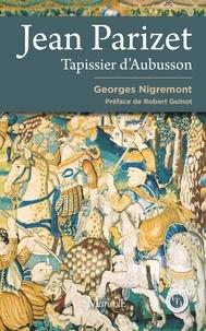 Georges Nigremont - Jean Parizet, tapissier d'Aubusson.