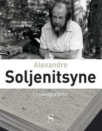 Georges Nivat - Alexandre Soljenitsyne, le courage d'écrire.