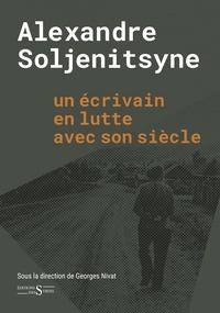 Georges Nivat - Alexandre Soljenitsyne - Un écrivain en lutte avec son siècle.