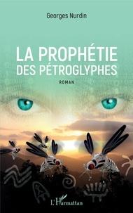 Georges Nurdin - La prophétie des pétroglyphes.