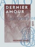 Georges Ohnet - Dernier amour - Les batailles de la vie.
