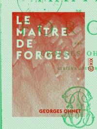 Georges Ohnet - Le Maître de forges - Les batailles de la vie.