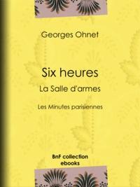 Georges Ohnet et  Flasschœn - Six heures : La Salle d'armes - Les Minutes parisiennes.