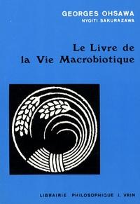Georges Ohsawa - Le livre de la vie macrobiotique - Avec une méthode d'éducation.