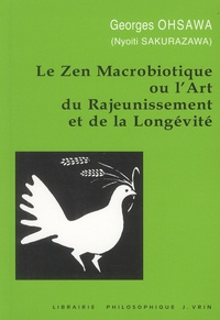 Georges Ohsawa - Le zen macrobiotique ou l'art du rajeunissement et de la longévité.
