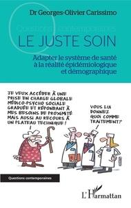 Georges-Olivier Carissimo - Le juste soin - Adapter le système de santé à la réalité épidémiologique et démographique.