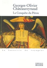Georges-Olivier Châteaureynaud - La conquête du Pérou - Récit.