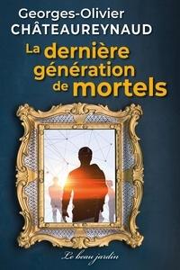 Georges-Olivier Châteaureynaud - La dernière génération de mortels.