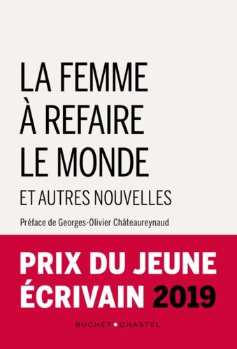Georges-Olivier Châteaureynaud - La femme à refaire le monde et autres nouvelles.