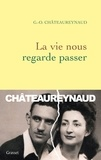 Georges-Olivier Châteaureynaud - La vie nous regarde passer.