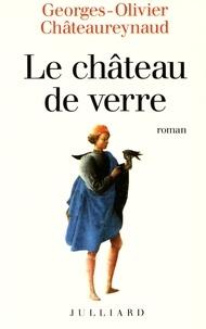 Georges-Olivier Châteaureynaud - Le château de verre.