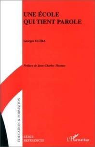 Georges Oltra - Une école qui tient parole.