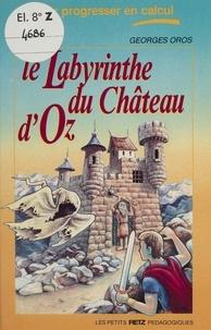 Georges Oros - Le Labyrinthe du château d'Oz.