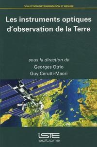 Georges Otrio et Guy Cerutti-Maori - Les instruments optiques d'observation de la Terre.