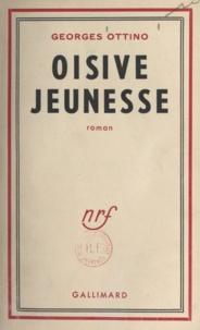 Georges Ottino - Oisive jeunesse.