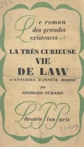 Georges Oudard - La très curieuse vie de Law - Aventurier honnête homme.