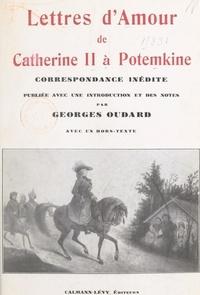 Georges Oudard et  Catherine II de Russie - Lettres d'amour de Catherine II à Potemkine - Correspondance inédite.