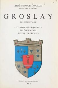 Georges Pacaud - Groslay de Seine-et-Oise - Le terroir, les habitants, les événements depuis les origines.