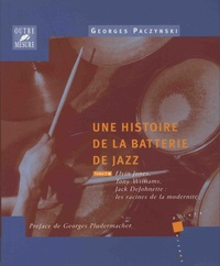 Histoire de la batterie de jazz - Tome 3, Elvin Jones, Tony Williams, Jack DeJohnette : les racines de la modernité.pdf