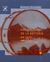 Georges Paczynski - Une histoire de la batterie de jazz - Tome 1, Des origines aux années Swing.