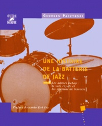 Georges Paczynski - Une histoire de la batterie de jazz. - Tome 2, Les années bebop : la voie royale et les chemins de traverse.