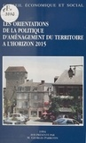 Georges Parrotin et  Conseil Economique et Social - Les Orientations de la politique d'aménagement du territoire à l'horizon 2015 - Séances du 25 et 26 janvier 1994.