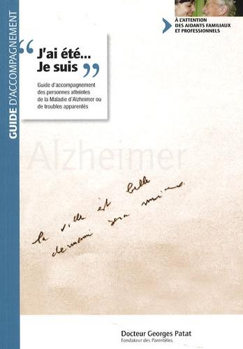 """Georges Patat - """"J'ai été... Je suis"""" - Guide d'accompagnement des personnes atteintes de la maladie d'Alzheimer ou de troubles apparentés."""