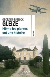 Georges-Patrick Gleize - Même les pierres ont une histoire.