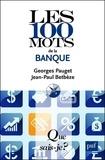 Georges Pauget et Jean-Paul Betbèze - Les 100 mots de la banque.