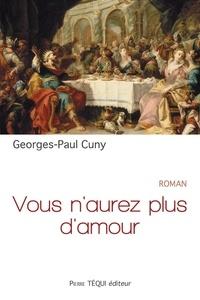 Georges-Paul Cuny - Vous n'aurez plus d'amour.